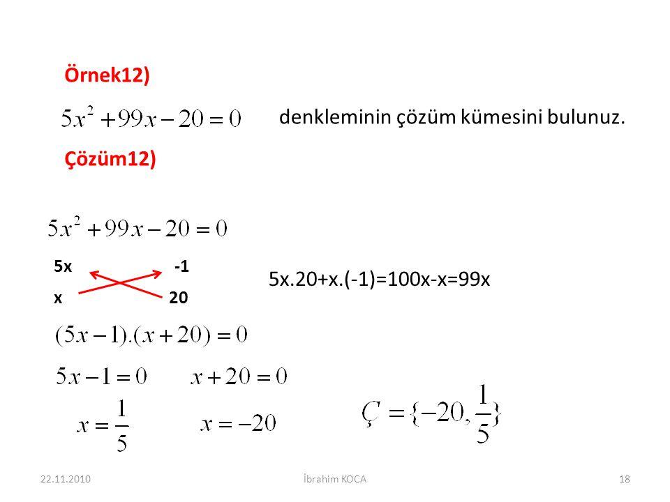 Örnek12) denkleminin çözüm kümesini bulunuz. Çözüm12) 20 x 5x 5x.20+x.(-1)=100x-x=99x 22.11.201018İbrahim KOCA