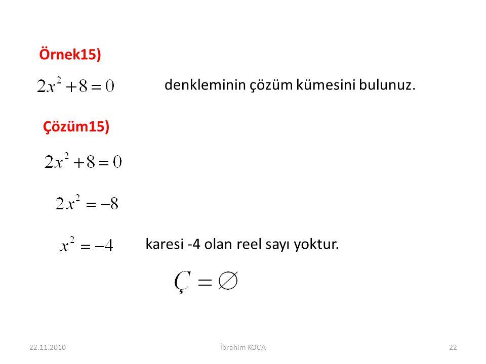 22.11.2010İbrahim KOCA22 Örnek15) denkleminin çözüm kümesini bulunuz. Çözüm15) karesi -4 olan reel sayı yoktur.