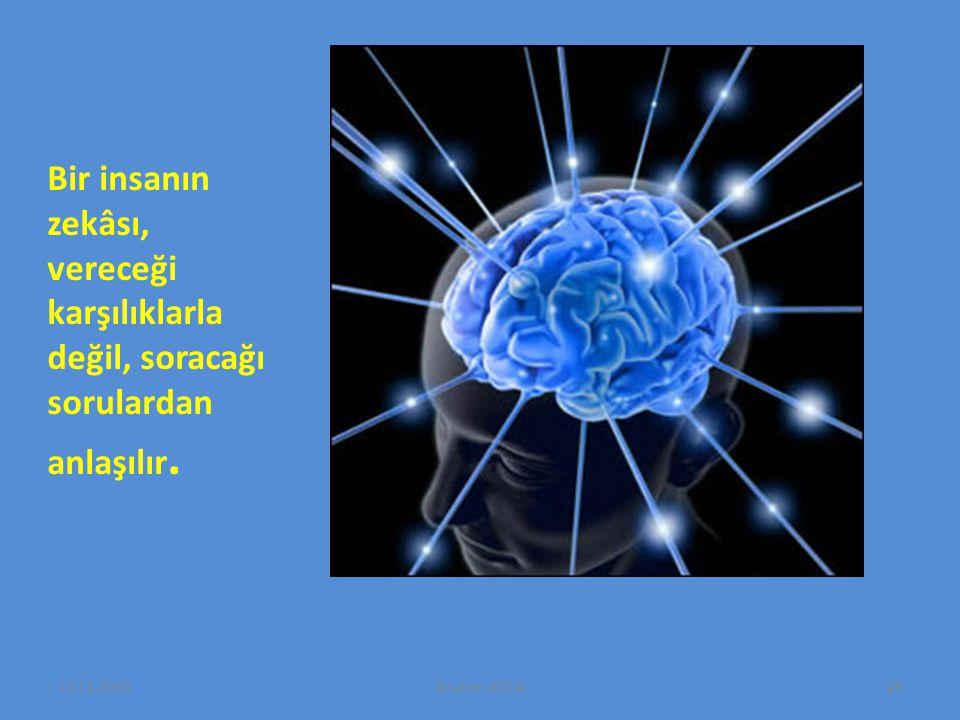22.11.2010İbrahim KOCA29 Bir insanın zekâsı, vereceği karşılıklarla değil, soracağı sorulardan anlaşılır.