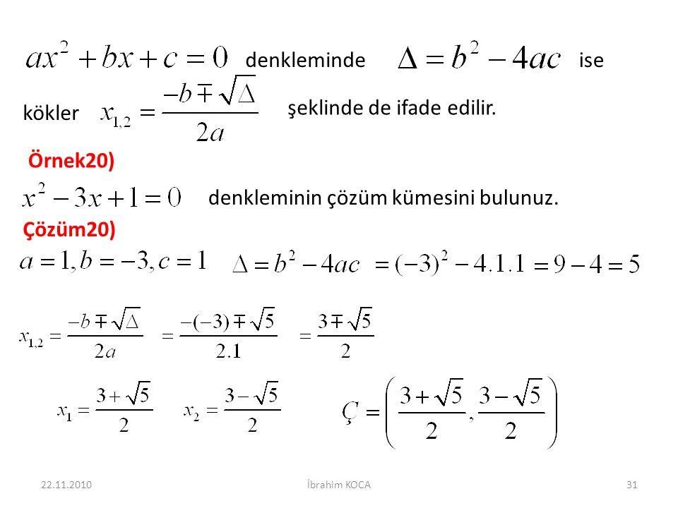 22.11.2010İbrahim KOCA31 denklemindeise kökler şeklinde de ifade edilir. Örnek20) denkleminin çözüm kümesini bulunuz. Çözüm20)