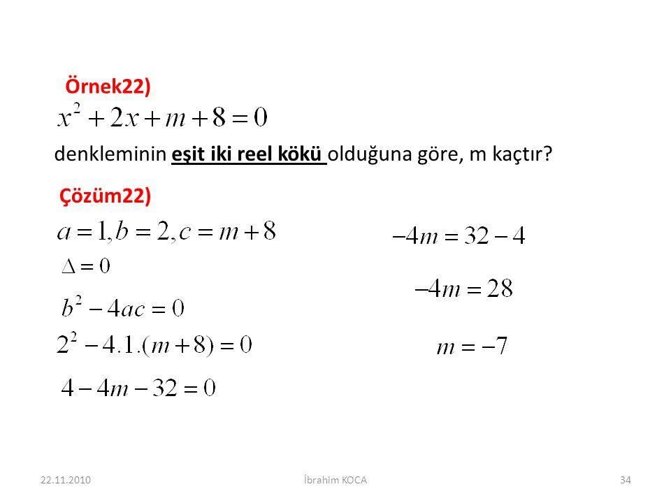 22.11.2010İbrahim KOCA34 Çözüm22) denkleminin eşit iki reel kökü olduğuna göre, m kaçtır? Örnek22)
