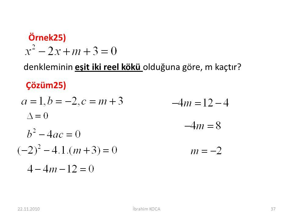 22.11.2010İbrahim KOCA37 Çözüm25) denkleminin eşit iki reel kökü olduğuna göre, m kaçtır? Örnek25)