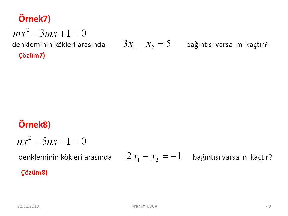 22.11.2010İbrahim KOCA49 Örnek7) denkleminin kökleri arasında bağıntısı varsa m kaçtır? Çözüm7) Örnek8) denkleminin kökleri arasında bağıntısı varsa n