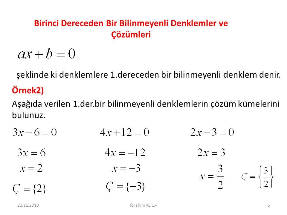 Birinci Dereceden Bir Bilinmeyenli Denklemler ve Çözümleri şeklinde ki denklemlere 1.dereceden bir bilinmeyenli denklem denir. Örnek2) Aşağıda verilen