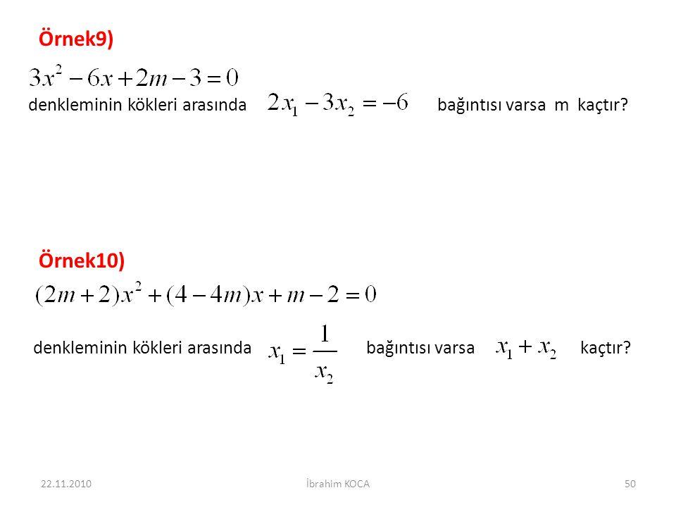 22.11.2010İbrahim KOCA50 Örnek9) denkleminin kökleri arasında bağıntısı varsa m kaçtır? Örnek10) denkleminin kökleri arasında bağıntısı varsa kaçtır?