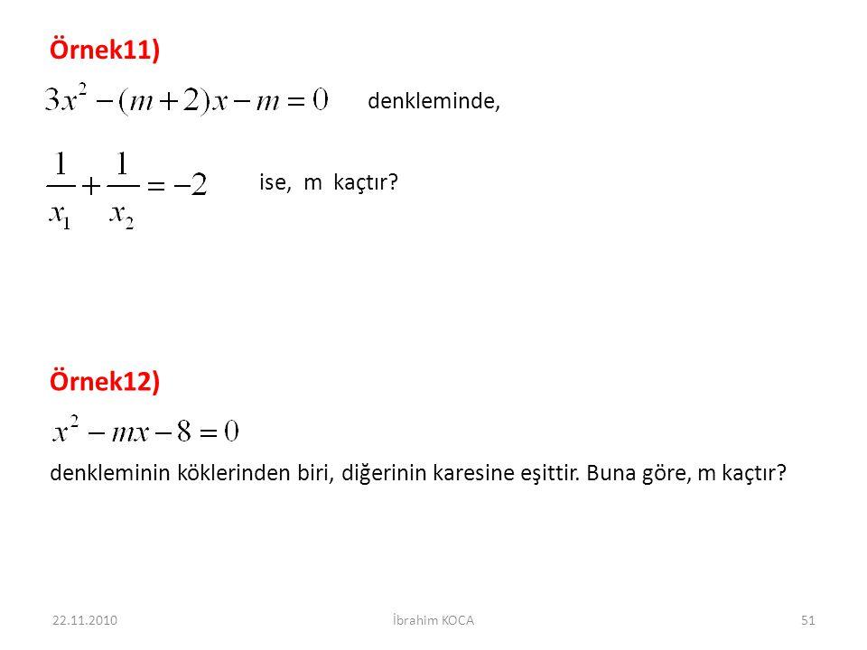 22.11.2010İbrahim KOCA51 Örnek11) denkleminde, ise, m kaçtır? Örnek12) denkleminin köklerinden biri, diğerinin karesine eşittir. Buna göre, m kaçtır?
