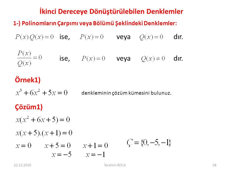 22.11.2010İbrahim KOCA58 İkinci Dereceye Dönüştürülebilen Denklemler 1-) Polinomların Çarpımı veya Bölümü Şeklindeki Denklemler: ise, veya dır. Örnek1
