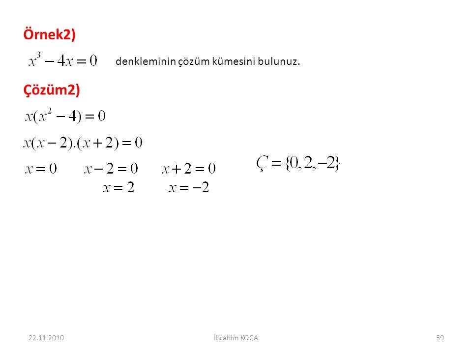 22.11.2010İbrahim KOCA59 Örnek2) denkleminin çözüm kümesini bulunuz. Çözüm2)