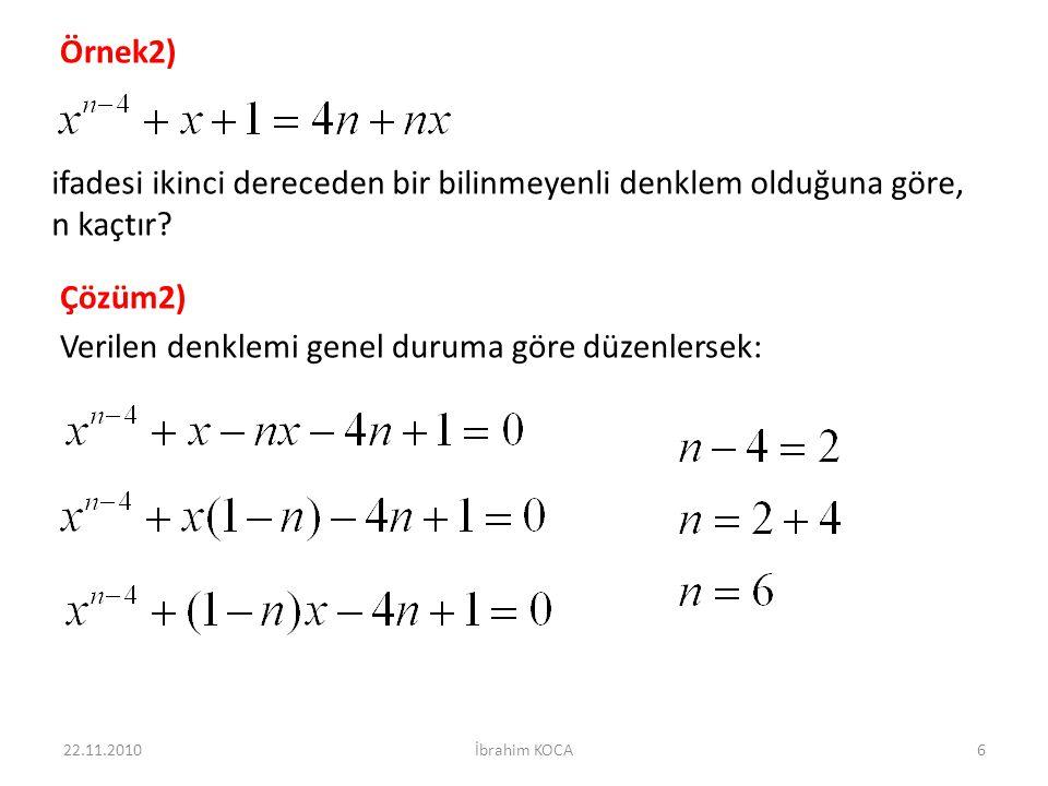 Örnek2) ifadesi ikinci dereceden bir bilinmeyenli denklem olduğuna göre, n kaçtır? Çözüm2) Verilen denklemi genel duruma göre düzenlersek: 22.11.20106