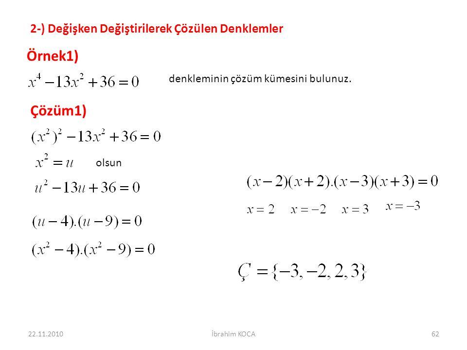 22.11.2010İbrahim KOCA62 2-) Değişken Değiştirilerek Çözülen Denklemler Örnek1) denkleminin çözüm kümesini bulunuz. Çözüm1) olsun