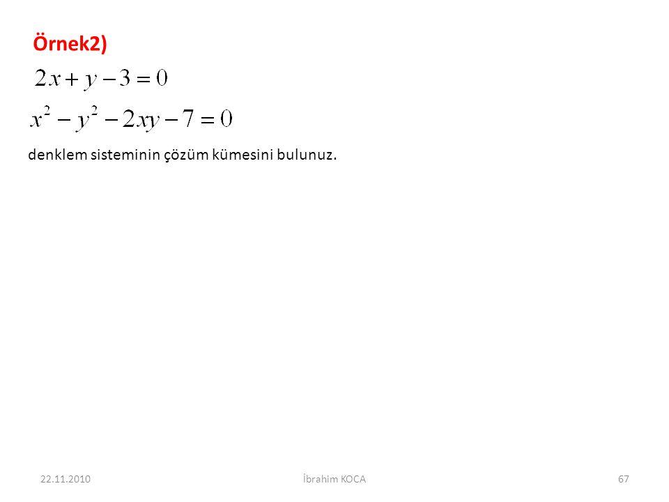 22.11.2010İbrahim KOCA67 Örnek2) denklem sisteminin çözüm kümesini bulunuz.