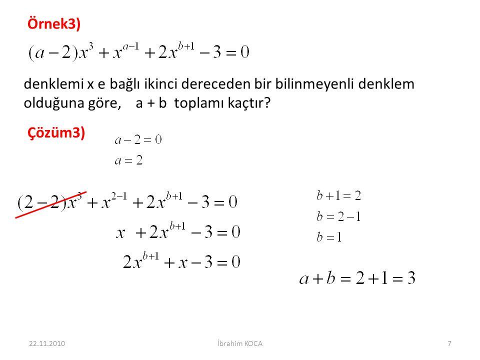 Örnek3) denklemi x e bağlı ikinci dereceden bir bilinmeyenli denklem olduğuna göre, a + b toplamı kaçtır? Çözüm3) 22.11.20107İbrahim KOCA