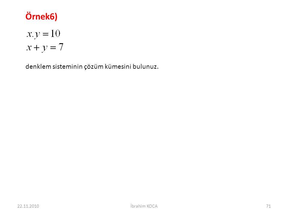 22.11.2010İbrahim KOCA71 Örnek6) denklem sisteminin çözüm kümesini bulunuz.