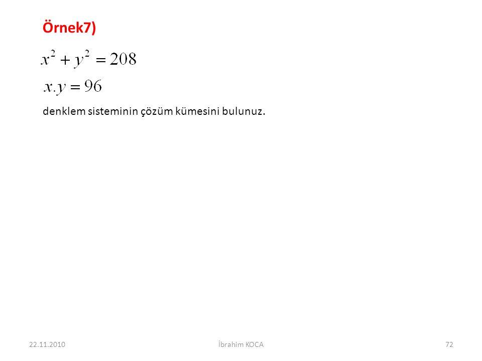 22.11.2010İbrahim KOCA72 Örnek7) denklem sisteminin çözüm kümesini bulunuz.