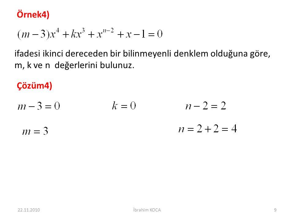Örnek4) ifadesi ikinci dereceden bir bilinmeyenli denklem olduğuna göre, m, k ve n değerlerini bulunuz. Çözüm4) 22.11.20109İbrahim KOCA