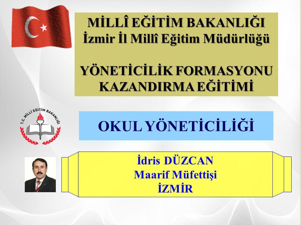  OKUL YÖNETİCİLİĞİ MİLLÎ EĞİTİM BAKANLIĞI İzmir İl Millî Eğitim Müdürlüğü YÖNETİCİLİK FORMASYONU KAZANDIRMA EĞİTİMİ OKUL YÖNETİCİLİĞİ İdris DÜZCAN Ma