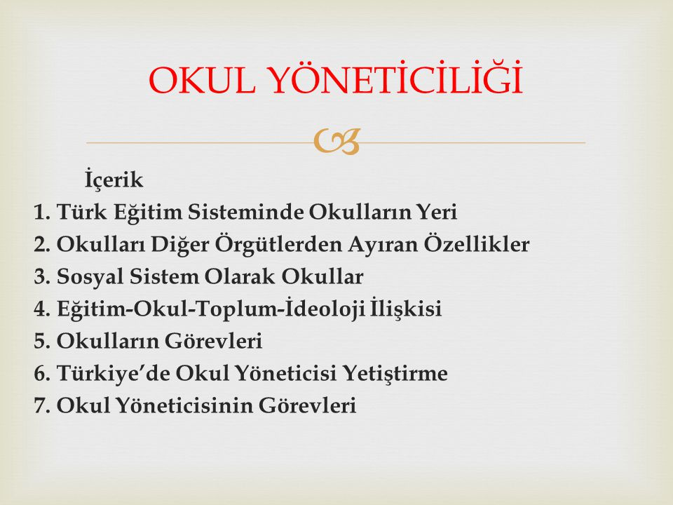  İçerik 1. Türk Eğitim Sisteminde Okulların Yeri 2. Okulları Diğer Örgütlerden Ayıran Özellikler 3. Sosyal Sistem Olarak Okullar 4. Eğitim-Okul-Toplu