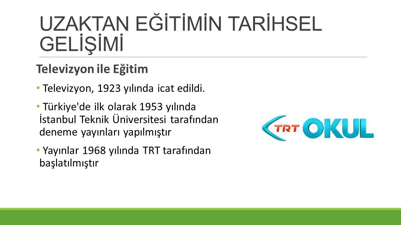 UZAKTAN EĞİTİMİN TARİHSEL GELİŞİMİ Televizyon ile Eğitim Televizyon, 1923 yılında icat edildi. Türkiye'de ilk olarak 1953 yılında İstanbul Teknik Üniv