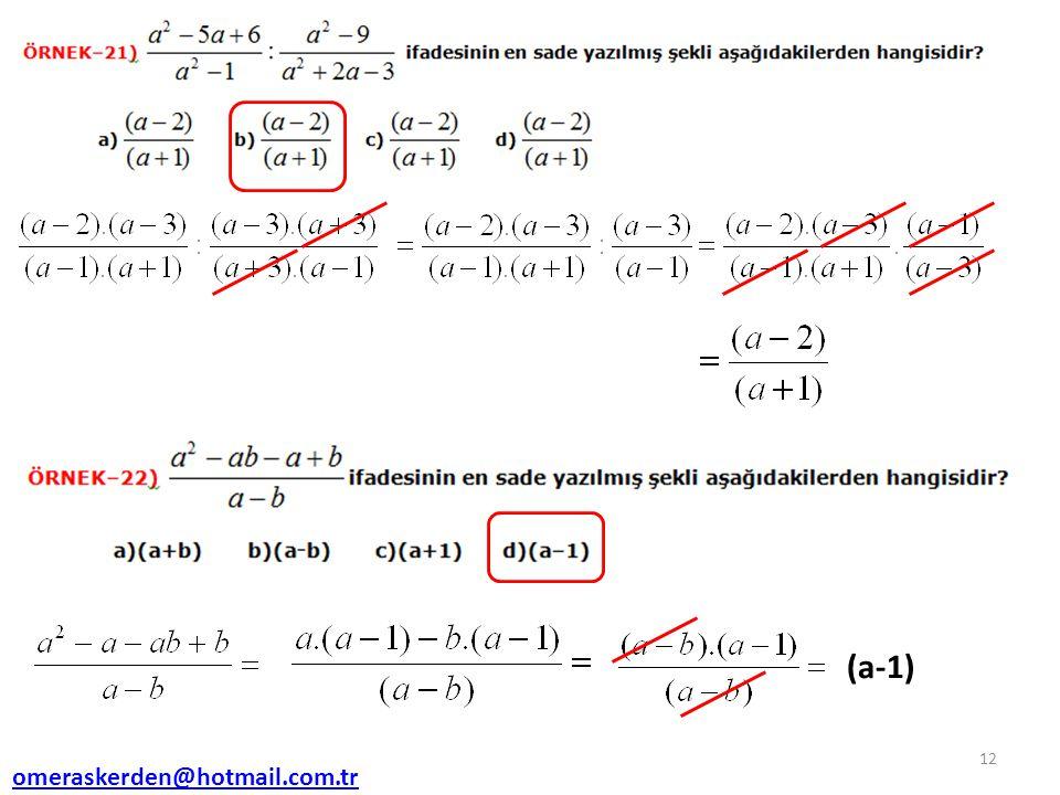 13 (a–5) (a-1)-(a+3)=a-1-a-3=-1-3=-4 omeraskerden@hotmail.com.tr