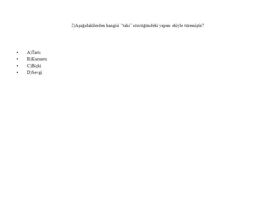ÇÖZÜM: Tak - ı Fiil Yapım kökü eki A da=> Tart - ı fiil yapım kökü eki YANIT:A
