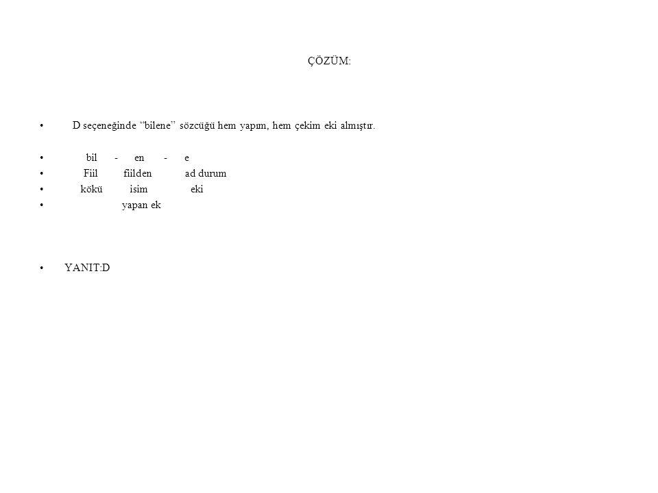 9)Aşağıdaki sözcüklerden hangisinde, hem yapım eki hem de çekim eki vardır.