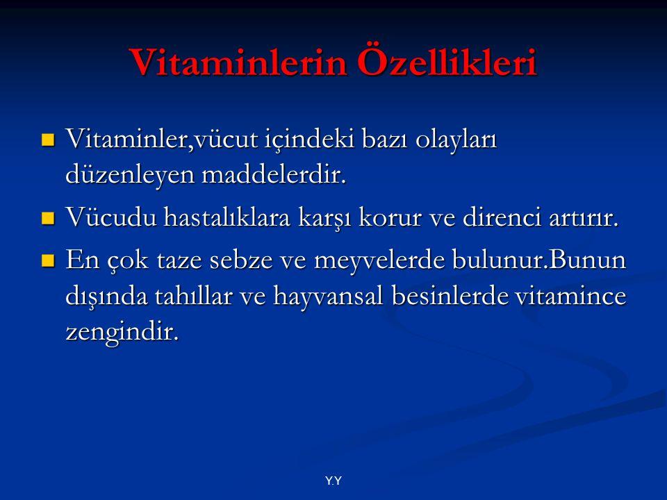Y.Y Vitaminlerin Özellikleri Vitaminler,vücut içindeki bazı olayları düzenleyen maddelerdir. Vitaminler,vücut içindeki bazı olayları düzenleyen maddel