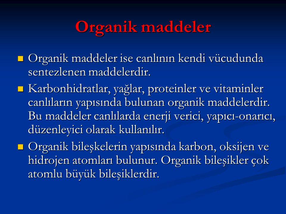 Organik maddeler Organik maddeler ise canlının kendi vücudunda sentezlenen maddelerdir. Organik maddeler ise canlının kendi vücudunda sentezlenen madd