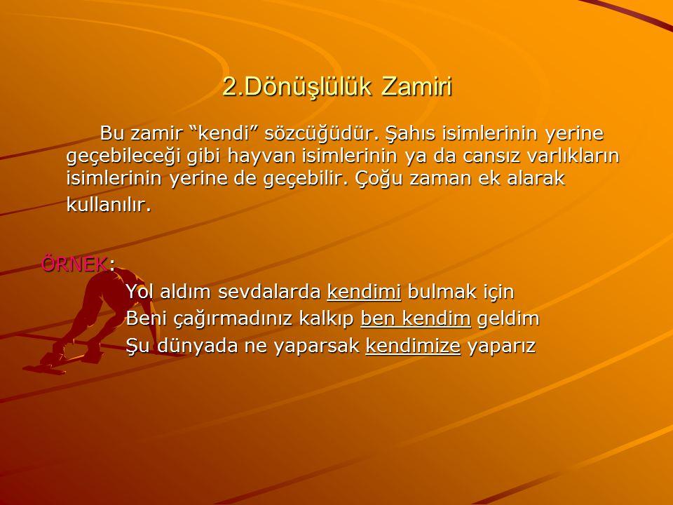 """2.Dönüşlülük Zamiri Bu zamir """"kendi"""" sözcüğüdür. Şahıs isimlerinin yerine geçebileceği gibi hayvan isimlerinin ya da cansız varlıkların isimlerinin ye"""