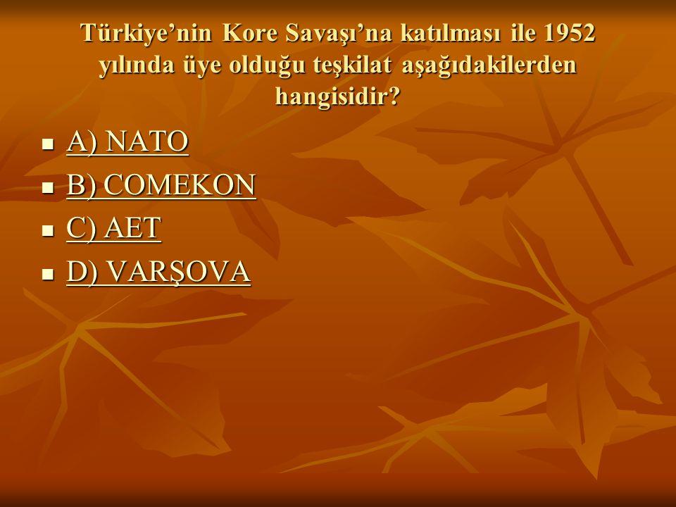 Türkiye'nin Kore Savaşı'na katılması ile 1952 yılında üye olduğu teşkilat aşağıdakilerden hangisidir.