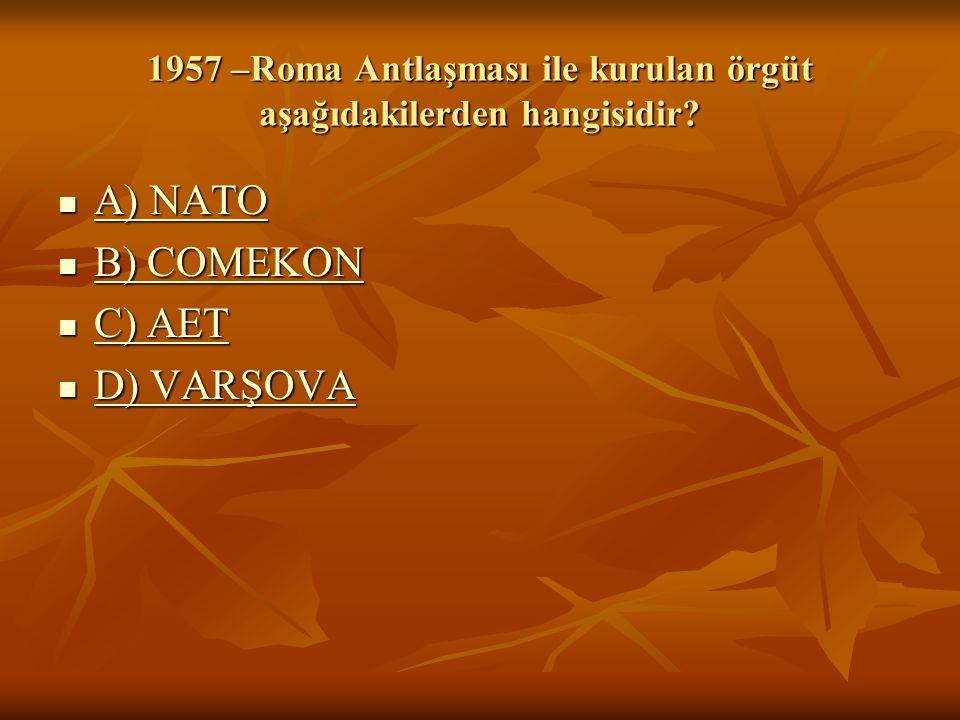 1957 –Roma Antlaşması ile kurulan örgüt aşağıdakilerden hangisidir.