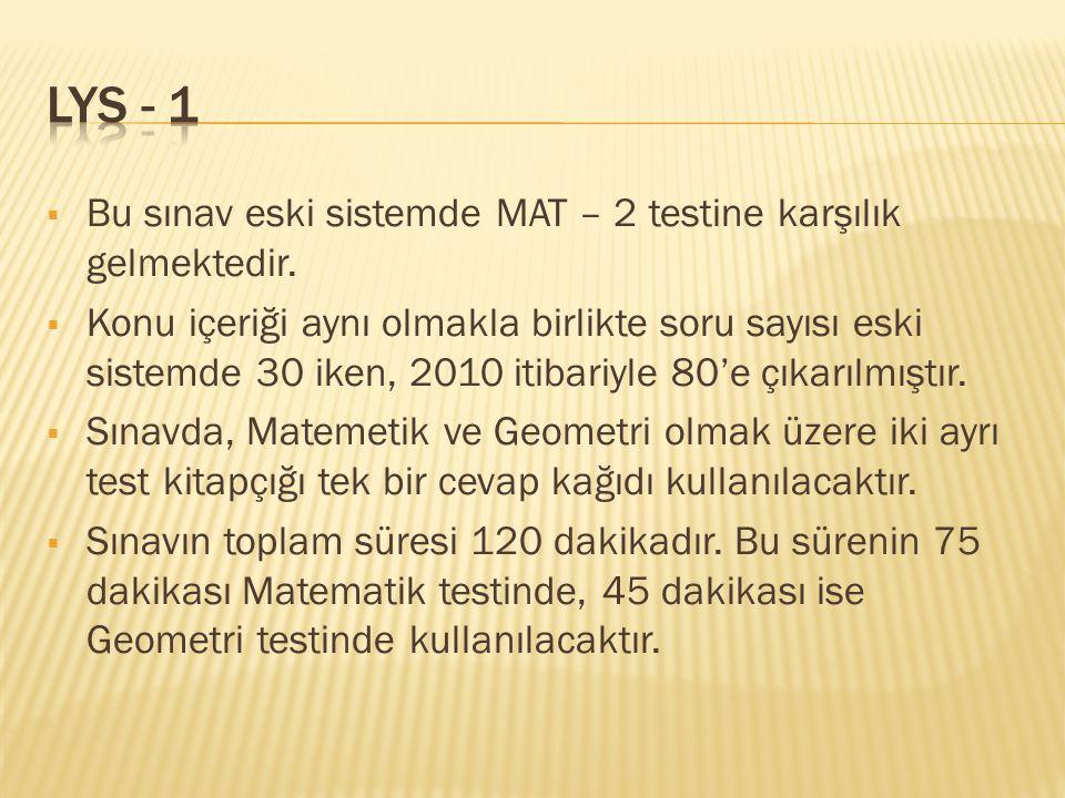  Bu sınav eski sistemde MAT – 2 testine karşılık gelmektedir.  Konu içeriği aynı olmakla birlikte soru sayısı eski sistemde 30 iken, 2010 itibariyle
