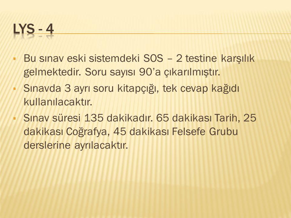  Bu sınav eski sistemdeki SOS – 2 testine karşılık gelmektedir. Soru sayısı 90'a çıkarılmıştır.  Sınavda 3 ayrı soru kitapçığı, tek cevap kağıdı kul