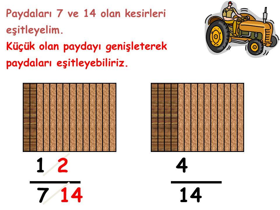 Paydaları 7 ve 14 olan kesirleri eşitleyelim. Küçük olan paydayı genişleterek paydaları eşitleyebiliriz. 1 7 4 2