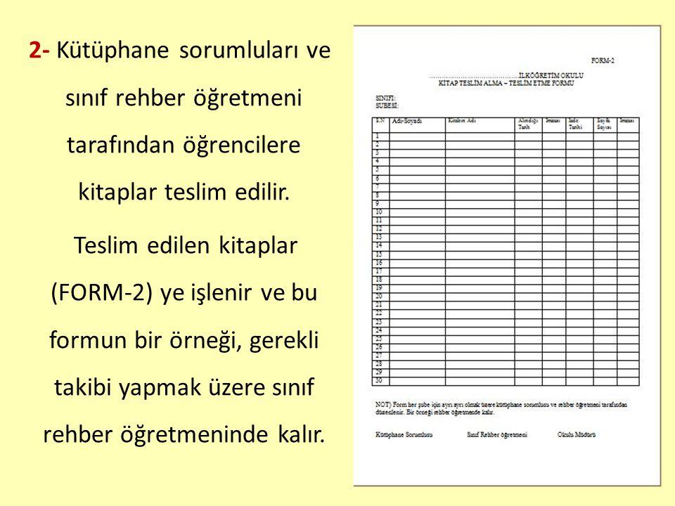 2- Kütüphane sorumluları ve sınıf rehber öğretmeni tarafından öğrencilere kitaplar teslim edilir. Teslim edilen kitaplar (FORM-2) ye işlenir ve bu for