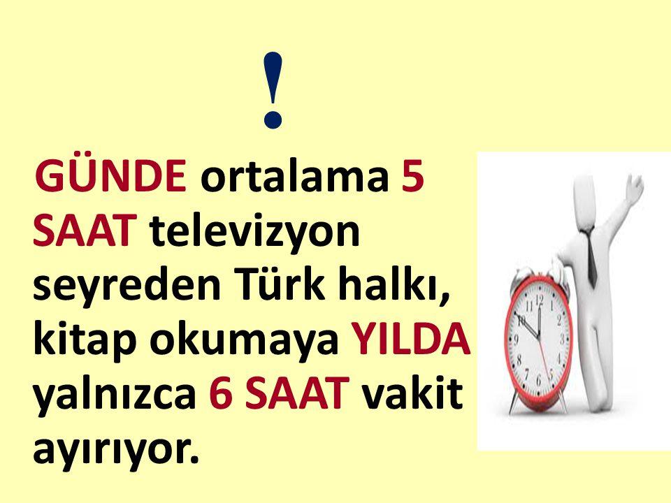 GÜNDE ortalama 5 SAAT televizyon seyreden Türk halkı, kitap okumaya YILDA yalnızca 6 SAAT vakit ayırıyor. !