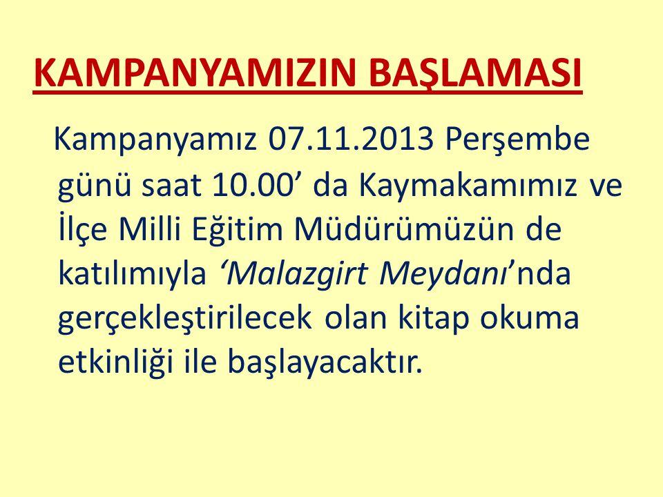 KAMPANYAMIZIN BAŞLAMASI Kampanyamız 07.11.2013 Perşembe günü saat 10.00' da Kaymakamımız ve İlçe Milli Eğitim Müdürümüzün de katılımıyla 'Malazgirt Me