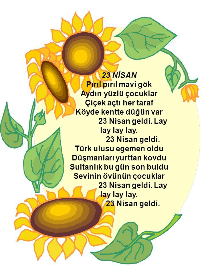 23 NİSAN Pırıl pırıl mavi gök Aydın yüzlü çocuklar Çiçek açtı her taraf Köyde kentte düğün var 23 Nisan geldi. Lay lay lay lay. 23 Nisan geldi. Türk u