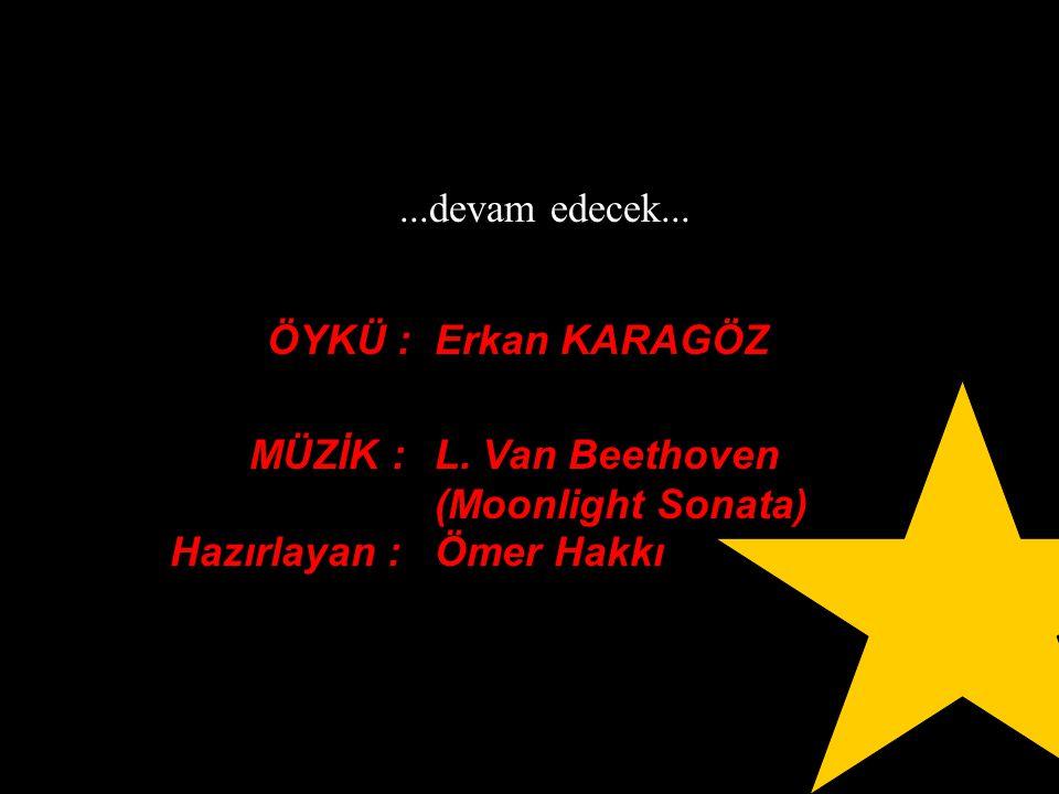 MÜZİK :L. Van Beethoven (Moonlight Sonata) Hazırlayan :Ömer Hakkı...devam edecek... ÖYKÜ :Erkan KARAGÖZ