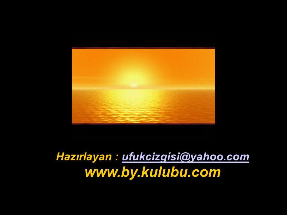 Hazırlayan : ufukcizgisi@yahoo.com www.by.kulubu.comufukcizgisi@yahoo.com