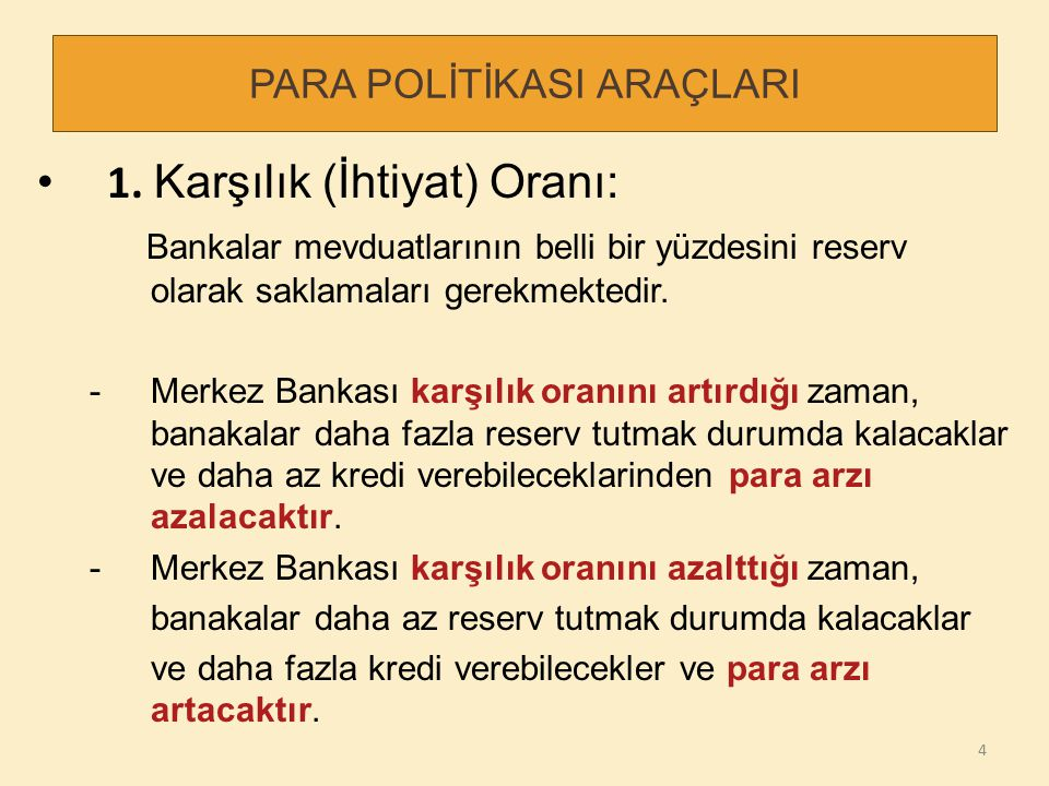 PARA POLİTİKASI ARAÇLARI 1. Karşılık (İhtiyat) Oranı: Bankalar mevduatlarının belli bir yüzdesini reserv olarak saklamaları gerekmektedir. -Merkez Ban