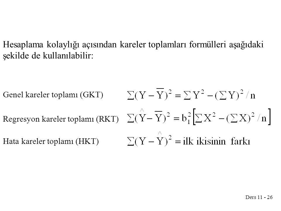 Ders 11 - 26 Hesaplama kolaylığı açısından kareler toplamları formülleri aşağıdaki şekilde de kullanılabilir: Genel kareler toplamı (GKT) Regresyon ka