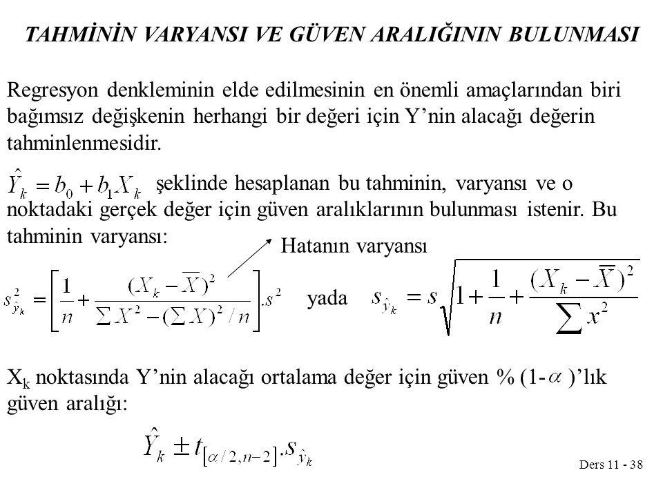 Ders 11 - 38 TAHMİNİN VARYANSI VE GÜVEN ARALIĞININ BULUNMASI Regresyon denkleminin elde edilmesinin en önemli amaçlarından biri bağımsız değişkenin he