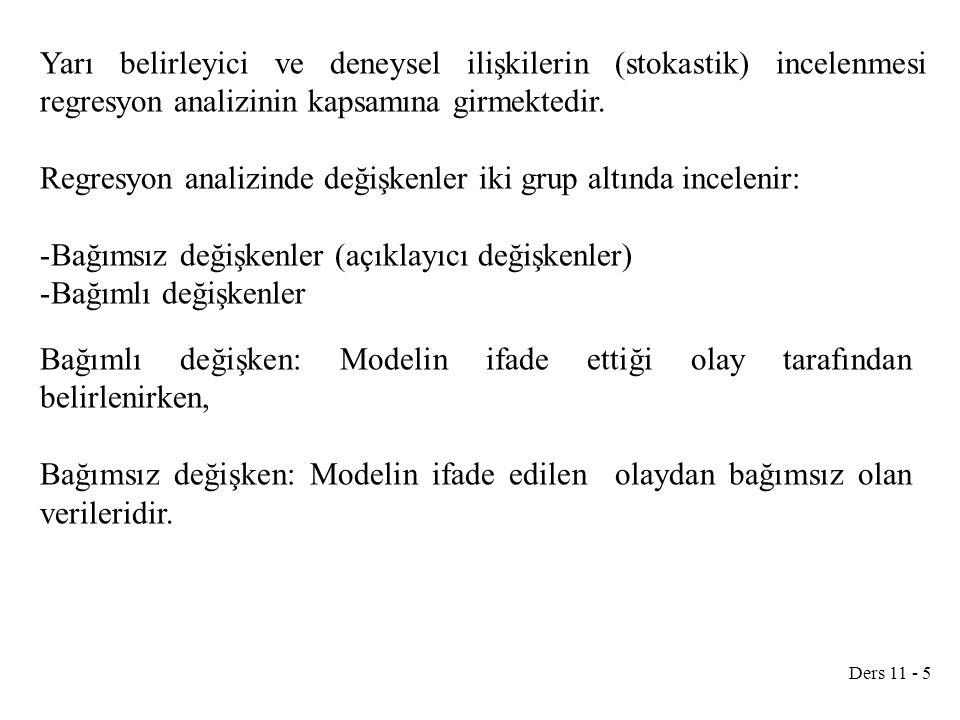 Ders 11 - 26 Hesaplama kolaylığı açısından kareler toplamları formülleri aşağıdaki şekilde de kullanılabilir: Genel kareler toplamı (GKT) Regresyon kareler toplamı (RKT) Hata kareler toplamı (HKT)
