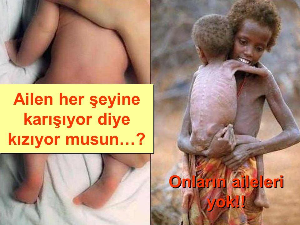 Ailen her şeyine karışıyor diye kızıyor musun…? Onların aileleri yok!!