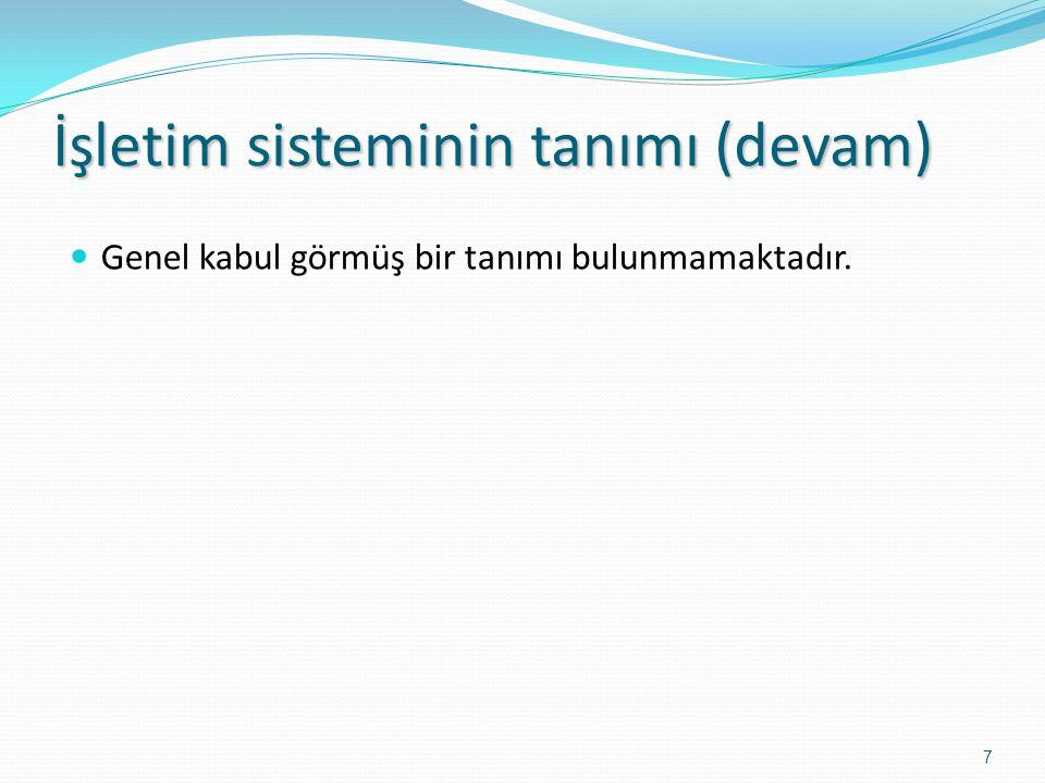 İşletim sisteminin tanımı (devam) Genel kabul görmüş bir tanımı bulunmamaktadır. 7