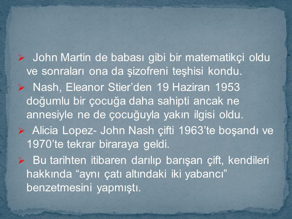  John Martin de babası gibi bir matematikçi oldu ve sonraları ona da şizofreni teşhisi kondu.  Nash, Eleanor Stier'den 19 Haziran 1953 doğumlu bir ç