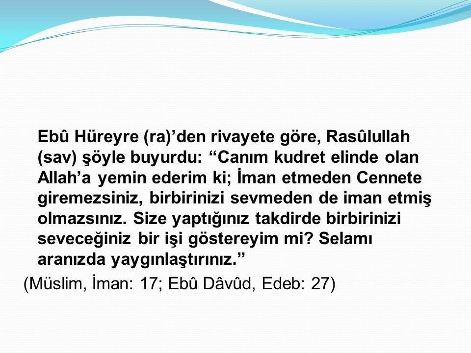 """Ebû Hüreyre (ra)'den rivayete göre, Rasûlullah (sav) şöyle buyurdu: """"Canım kudret elinde olan Allah'a yemin ederim ki; İman etmeden Cennete giremezsin"""