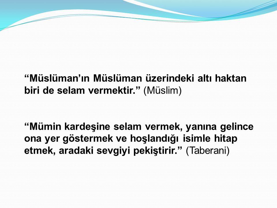 """""""Müslüman'ın Müslüman üzerindeki altı haktan biri de selam vermektir."""" (Müslim) """"Mümin kardeşine selam vermek, yanına gelince ona yer göstermek ve hoş"""