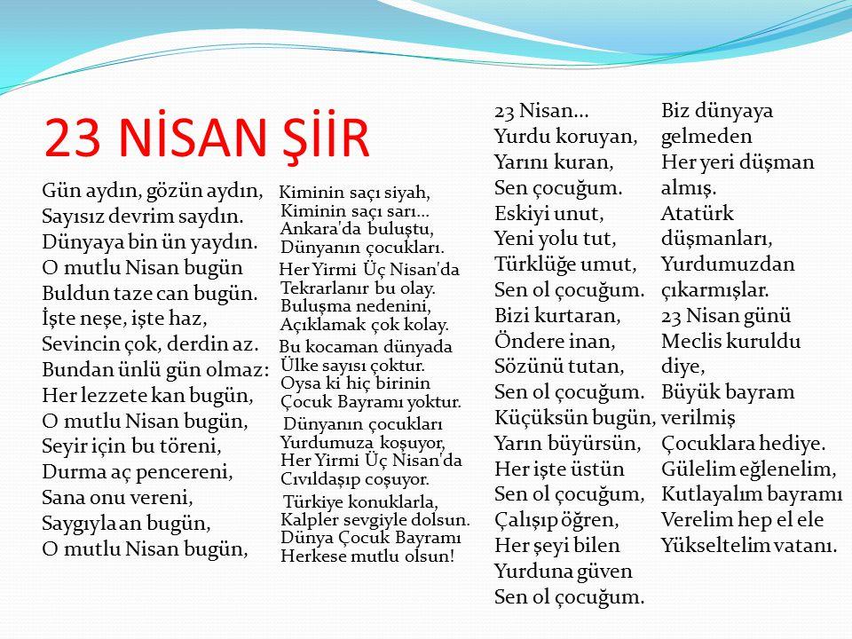 23 NİSAN ŞİİR Kiminin saçı siyah, Kiminin saçı sarı... Ankara'da buluştu, Dünyanın çocukları. Her Yirmi Üç Nisan'da Tekrarlanır bu olay. Buluşma neden