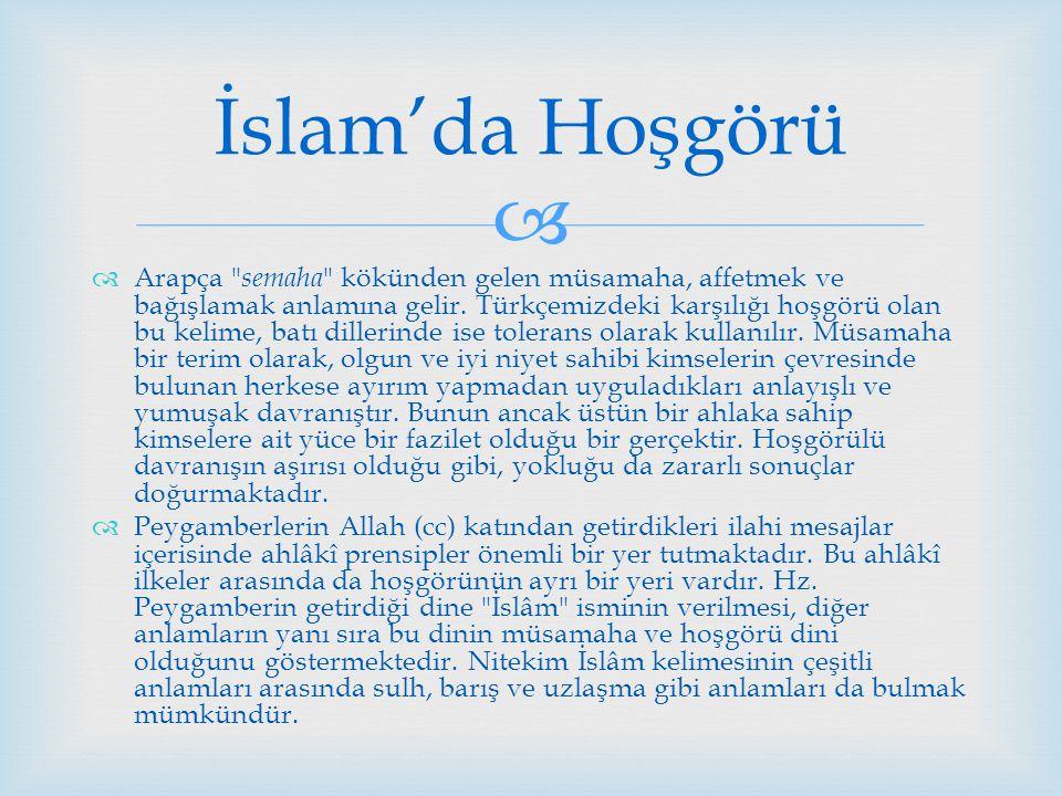  İslam'da Hoşgörü  Arapça semaha kökünden gelen müsamaha, affetmek ve bağışlamak anlamına gelir.